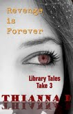 Library Tales: Take 3 Revenge Is Forever By Thianna D